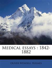 Medical essays : 1842-1882