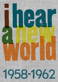 I hear a new world : 1958-1962
