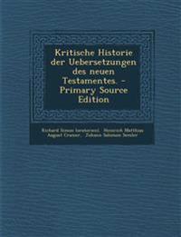 Kritische Historie der Uebersetzungen des neuen Testamentes.
