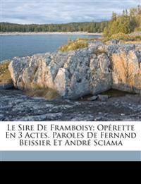 Le sire de Framboisy; opérette en 3 actes. Paroles de Fernand Beissier et André Sciama