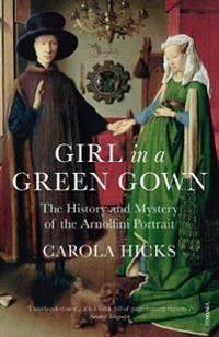 Girl in a green gown - the history and mystery of the arnolfini portrait