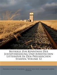 Beitr GE Zur Kenntni Der Justizverfassung Und Juristischen Litteratur in Den Preussischen Staaten, Volume 12