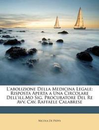 L'abolizione Della Medicina Legale: Risposta Aperta a Una Circolare Dell'ill.Mo Sig. Procuratore Del Re Avv. Cav. Raffaele Calabrese