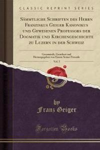 Sämmtliche Schriften des Herrn Franziskus Geiger Kanonikus und Gewesenen Professors der Dogmatik und Kirchengeschichte zu Luzern in der Schweiz, Vol. 5