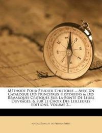 Méthode Pour Étudier L'histoire ... Avec Un Catalogue Des Principaux Historiens & Des Remarques Critiques Sur La Bonté De Leurs Ouvrages, & Sur Le Cho