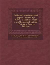 Collected Mathematical Papers. Edited by J.W.L. Glaisher. with a Mathematical Introd - Primary Source Edition