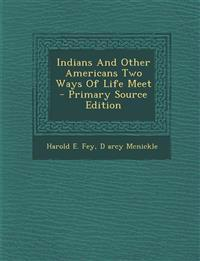 Indians and Other Americans Two Ways of Life Meet - Primary Source Edition