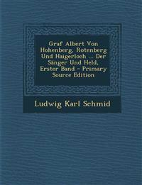 Graf Albert Von Hohenberg, Rotenberg Und Haigerloch ... Der Sanger Und Held, Erster Band - Primary Source Edition