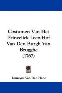 Costumen Van Het Princelick Leen-hof Van Den Burgh Van Brugghe