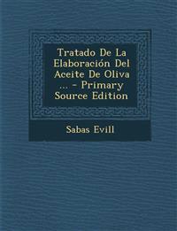 Tratado de La Elaboracion del Aceite de Oliva ... - Primary Source Edition