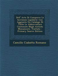 Dell' Arte Di Comporre Le Iscrizioni Lapidarie: Con Aggiunto Un Catalogo Di Tutte Le Abbreviature Contenute Negli Antichi Monumenti. Trattato - Primar