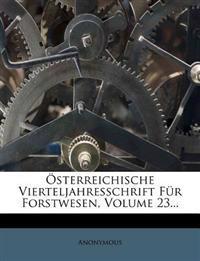 Osterreichische Vierteljahresschrift Fur Forstwesen, Volume 23...