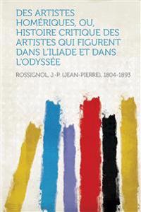 Des Artistes Homeriques, Ou, Histoire Critique Des Artistes Qui Figurent Dans L'Iliade Et Dans L'Odyssee
