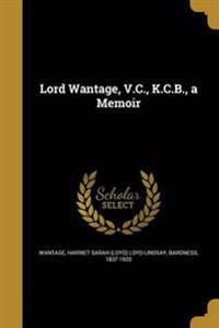 LORD WANTAGE VC KCB A MEMOIR