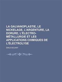 La Galvanoplastie, le Nickelage, L'argenture, La Dorure, L'électro-Métallurgie et Les Applications Chimiques de L'électrolyse