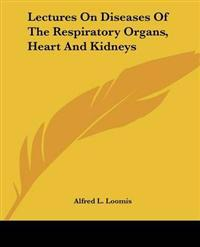 Lectures On Diseases Of The Respiratory Organs, Heart And Kidneys