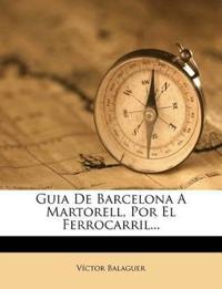 Guia de Barcelona a Martorell, Por El Ferrocarril...