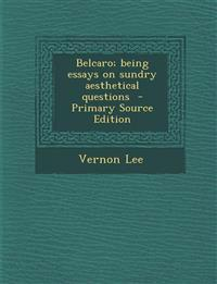 Belcaro; being essays on sundry aesthetical questions  - Primary Source Edition