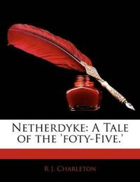 Netherdyke: A Tale of the 'Foty-Five.'