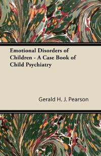 Emotional Disorders of Children - A Case Book of Child Psychiatry