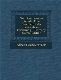 Von Reimarus Zu Wrede. Eine Geschichte Der Leben-Jesu-Forschung - Primary Source Edition