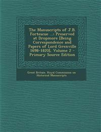 The Manuscripts of J.B. Fortescue ...: Preserved at Dropmore [Being Correspondence and Papers of Lord Grenville 1698-1820], Volume 2 - Primary Source