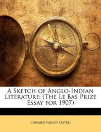 A Sketch of Anglo-Indian Literature: (The Le Bas Prize Essay for 1907)
