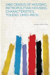 1980 Census of Housing. Metropolitian Housing Characteristics. Toledo, Ohio-Mich.... Volume Hc80-2-352