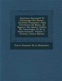 Itineraire Descriptif Et Pittoresque Des Hautes-Pyrenees Francoises: Jadis Territoires Du Bearn, Du Bigorre, Des Quatre-Vallees, Du Comminges, Et de L