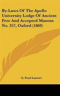 By-laws of the Apollo University Lodge of Ancient Free and Accepted Masons No. 357, Oxford