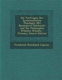 Die Vorfragen Der Systematischen Theologie: Mit Besonderer Rucksicht Auf Die Philosophie Wilhelm Wundts