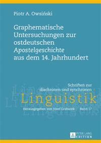 Graphematische Untersuchungen Zur Ostdeutschen Apostelgeschichte Aus Dem 14. Jahrhundert