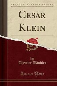 Cesar Klein (Classic Reprint)
