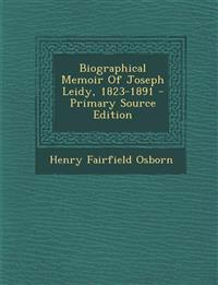Biographical Memoir of Joseph Leidy, 1823-1891 - Primary Source Edition