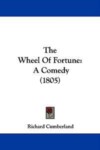 The Wheel Of Fortune: A Comedy (1805)