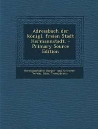 Adressbuch der königl. freien Stadt Hermannstadt. - Primary Source Edition