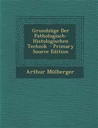 Grundzuge Der Pathologisch-Histologischen Technik - Primary Source Edition
