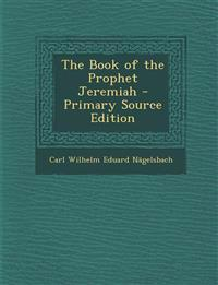 The Book of the Prophet Jeremiah - Primary Source Edition