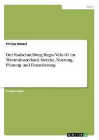 Der Radschnellweg Regio Velo 01 im Westmünsterland. Strecke, Nutzung, Planung und Finanzierung