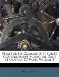 Essai Sur Les Communes Et Sur Le Gouvernement Municipal Dans Le Canton De Vaud, Volume 2
