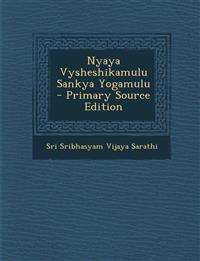 Nyaya Vysheshikamulu Sankya Yogamulu - Primary Source Edition