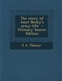 The story of Aunt Becky's army-life  - Primary Source Edition