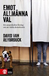 Emot allmänna val : ett anspråklöst förslag om att rädda demokratin