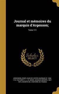 Journal Et Memoires Du Marquis D'Argenson;; Tome 111