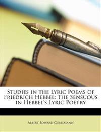 Studies in the Lyric Poems of Friedrich Hebbel: The Sensuous in Hebbel's Lyric Poetry