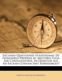 Excussio Qvaestionis Vexatissimae: De Hominibus Propriis Ac Militibus Fuga Sibi Consulentibus, In Qvantum Illi Ad Sacram Coenam Sint Admissibiles?