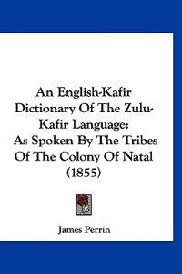An English-kafir Dictionary of the Zulu-kafir Language