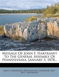 Message of John F. Hartranft to the General Assembly of Pennsylvania, January 3, 1878...
