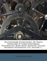 Dictionnaire D'Anecdotes, de Traits Singuliers Et Caracteristiques: Historiettes, Bons Mots, Naivetes, Saillies, Reparties Ingenieuses, Etc, Volume 1.