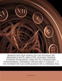 Beneficios Que Havia En Las Iglesias De Menorca En El Año 1792: Alturas Donde Estavan Fundados, Año De Su Fundación, Fundadores, Patrones Dotación Y C